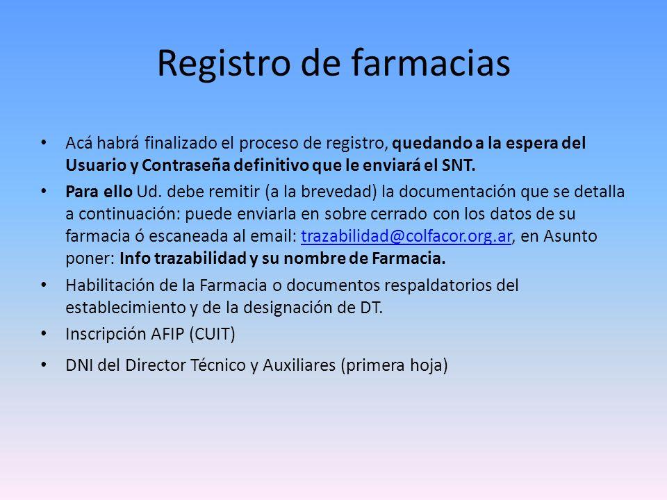 Registro de farmacias Acá habrá finalizado el proceso de registro, quedando a la espera del Usuario y Contraseña definitivo que le enviará el SNT.
