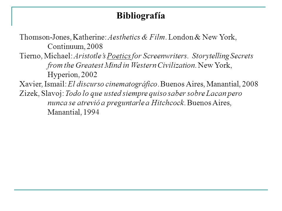 Bibliografía Thomson-Jones, Katherine: Aesthetics & Film. London & New York, Continuum,