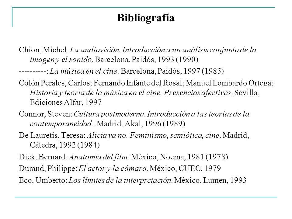 Bibliografía Chion, Michel: La audiovisión. Introducción a un análisis conjunto de la imagen y el sonido. Barcelona, Paidós, 1993 (1990)
