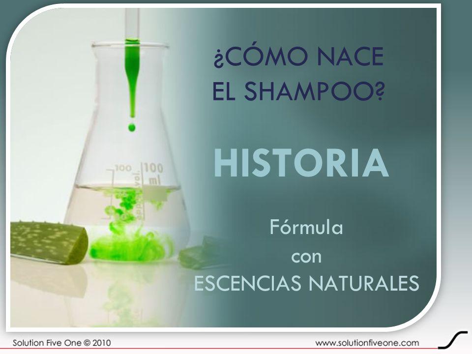¿CÓMO NACE EL SHAMPOO HISTORIA Fórmula con ESCENCIAS NATURALES