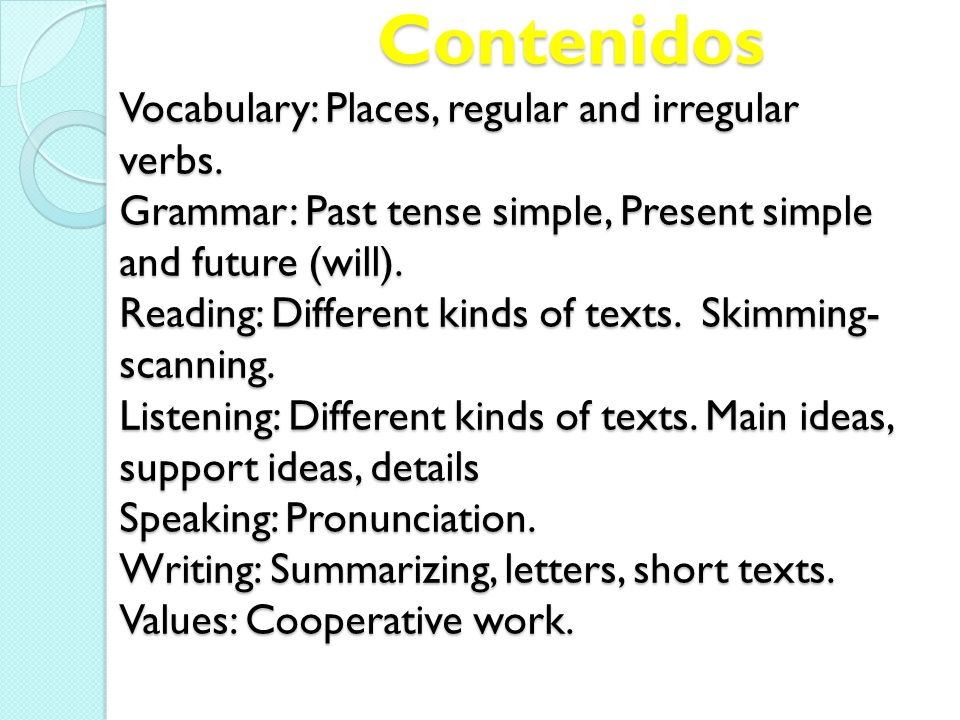 Contenidos Vocabulary: Places, regular and irregular verbs