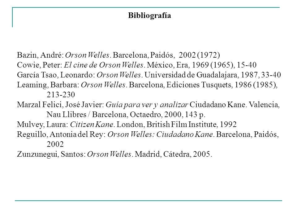 Bibliografía Bazin, André: Orson Welles. Barcelona, Paidós, 2002 (1972) Cowie, Peter: El cine de Orson Welles. México, Era, 1969 (1965), 15-40.