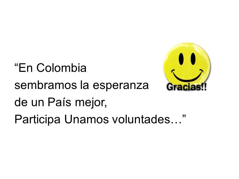 En Colombia sembramos la esperanza de un País mejor, Participa Unamos voluntades…
