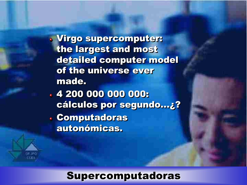 Virgo supercomputer: the largest and most detailed computer model of the universe ever made.
