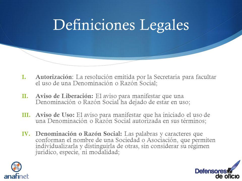 Definiciones Legales Autorización: La resolución emitida por la Secretaría para facultar el uso de una Denominación o Razón Social;