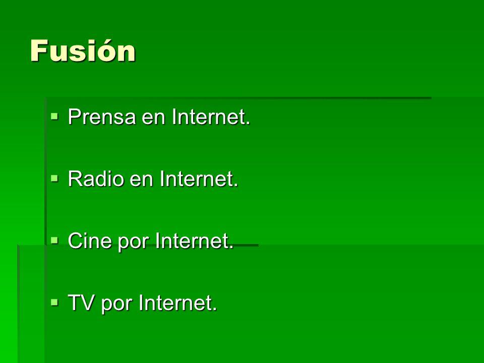 Fusión Prensa en Internet. Radio en Internet. Cine por Internet.