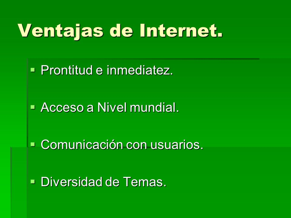Ventajas de Internet. Prontitud e inmediatez. Acceso a Nivel mundial.