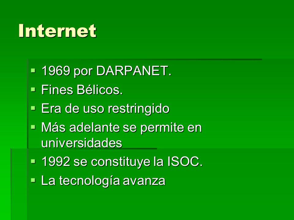 Internet 1969 por DARPANET. Fines Bélicos. Era de uso restringido