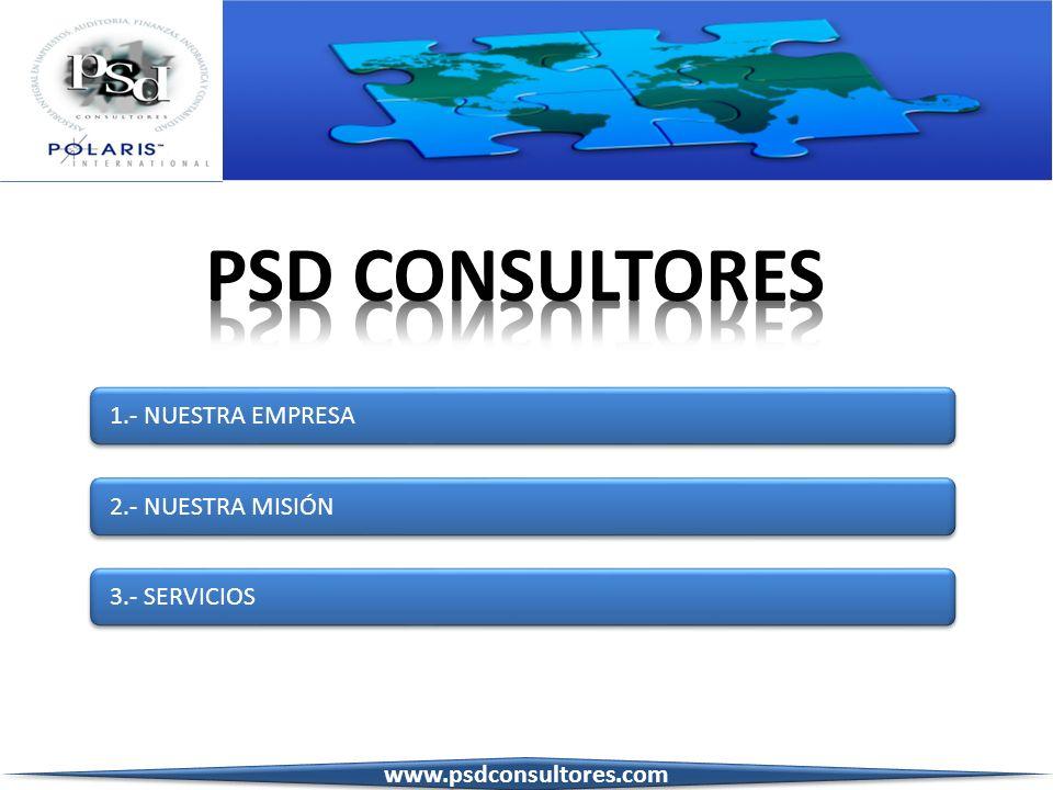 PSD CONSULTORES 1.- NUESTRA EMPRESA 2.- NUESTRA MISIÓN 3.- SERVICIOS