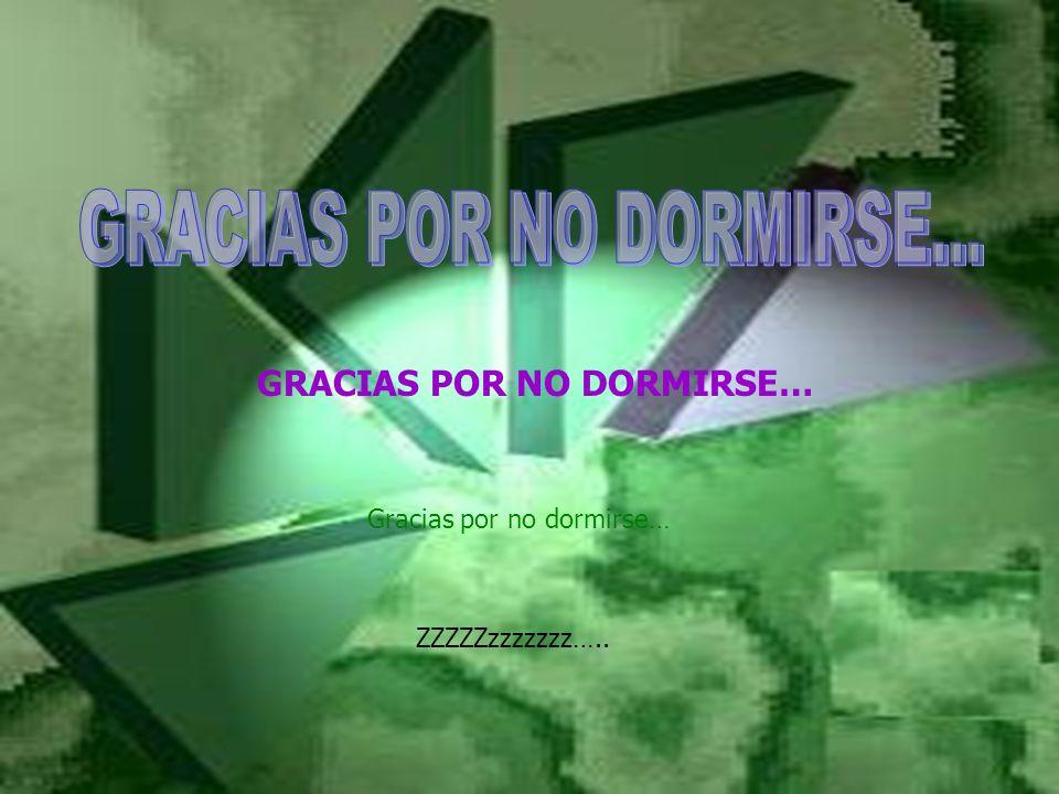 GRACIAS POR NO DORMIRSE...