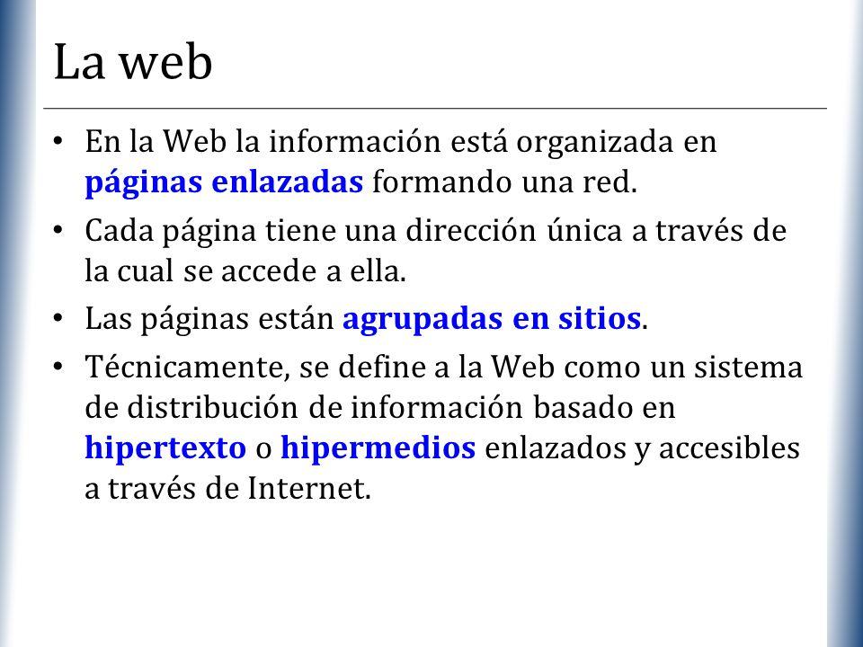 La web En la Web la información está organizada en páginas enlazadas formando una red.