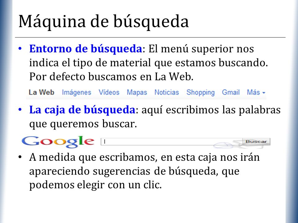 Máquina de búsquedaEntorno de búsqueda: El menú superior nos indica el tipo de material que estamos buscando. Por defecto buscamos en La Web.