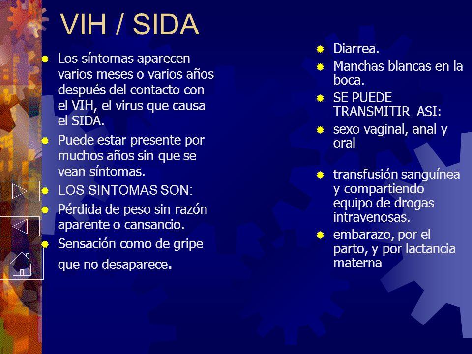 VIH / SIDA Diarrea. Manchas blancas en la boca. SE PUEDE TRANSMITIR ASI: sexo vaginal, anal y oral