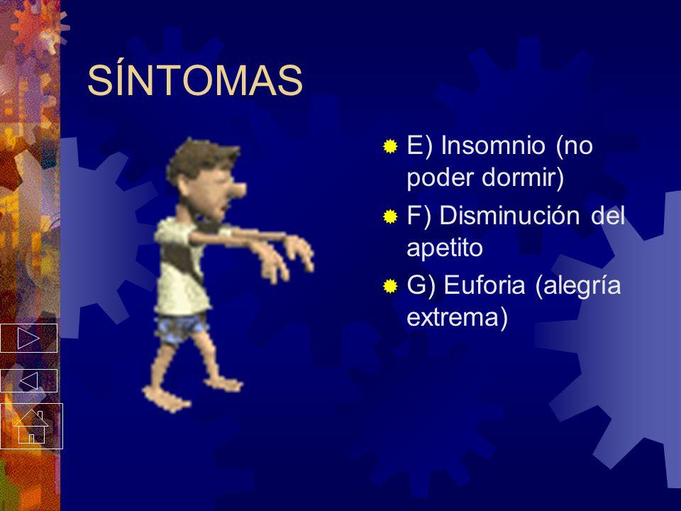 SÍNTOMAS E) Insomnio (no poder dormir) F) Disminución del apetito