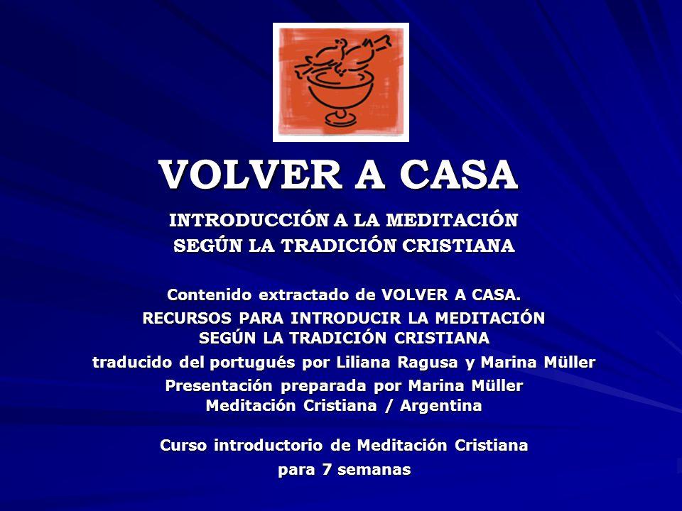 VOLVER A CASA INTRODUCCIÓN A LA MEDITACIÓN SEGÚN LA TRADICIÓN CRISTIANA. Contenido extractado de VOLVER A CASA.
