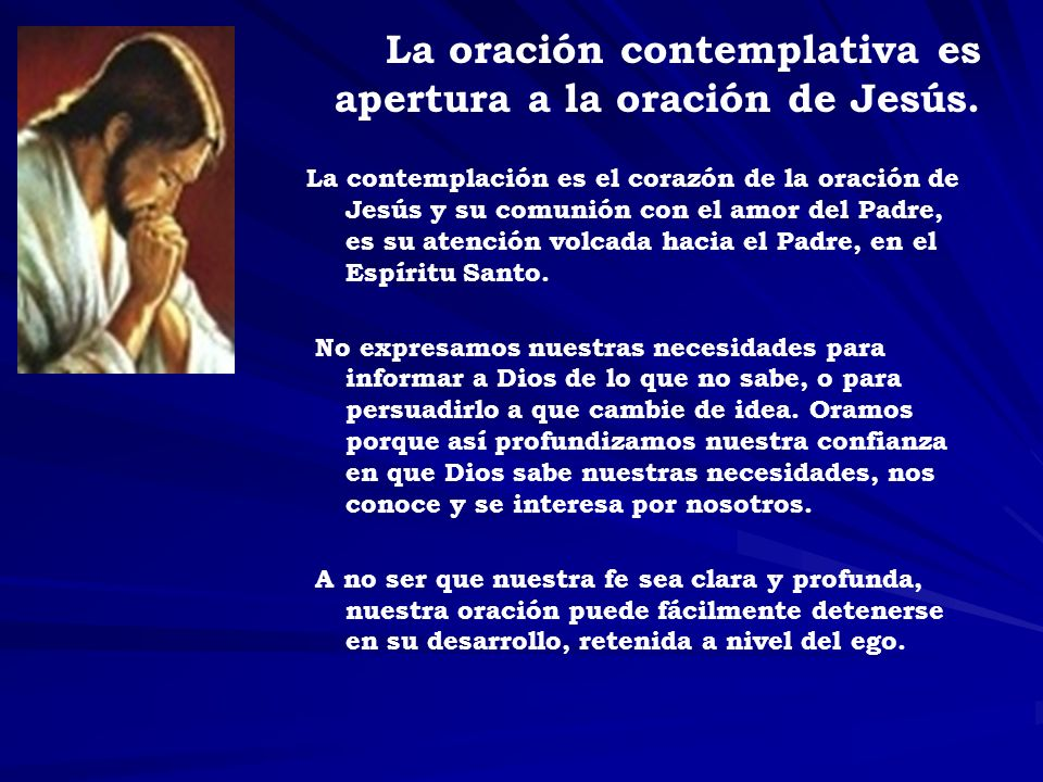 La oración contemplativa es apertura a la oración de Jesús.
