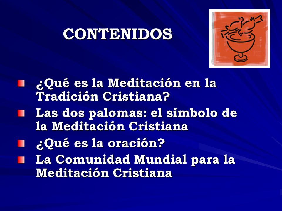 CONTENIDOS ¿Qué es la Meditación en la Tradición Cristiana