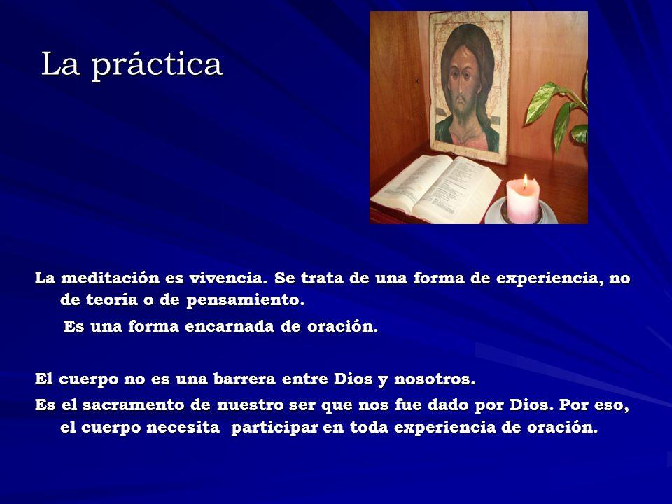 La práctica La meditación es vivencia. Se trata de una forma de experiencia, no de teoría o de pensamiento.