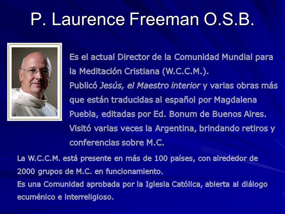 P. Laurence Freeman O.S.B. Es el actual Director de la Comunidad Mundial para la Meditación Cristiana (W.C.C.M.).