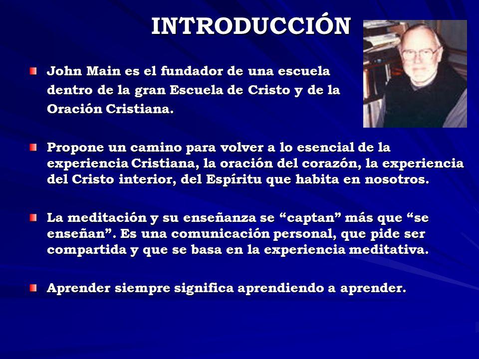INTRODUCCIÓN John Main es el fundador de una escuela