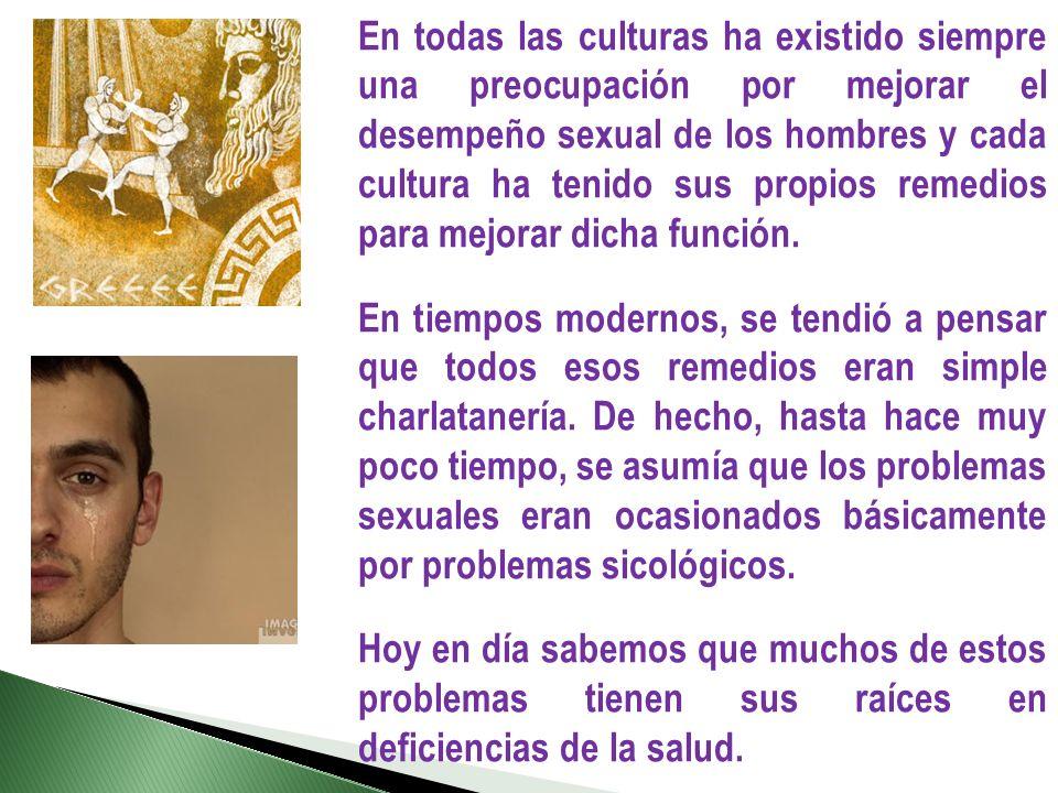 En todas las culturas ha existido siempre una preocupación por mejorar el desempeño sexual de los hombres y cada cultura ha tenido sus propios remedios para mejorar dicha función.