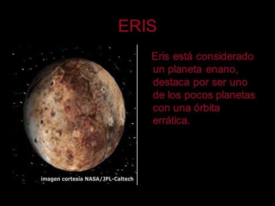 ERIS Eris está considerado un planeta enano, destaca por ser uno de los pocos planetas con una órbita errática.