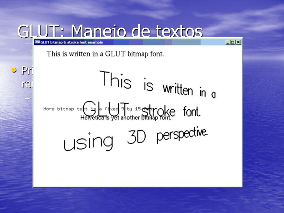 GLUT: Manejo de textos Primitivas para el trazado de bitmaps y renderizado de texto en pantalla.