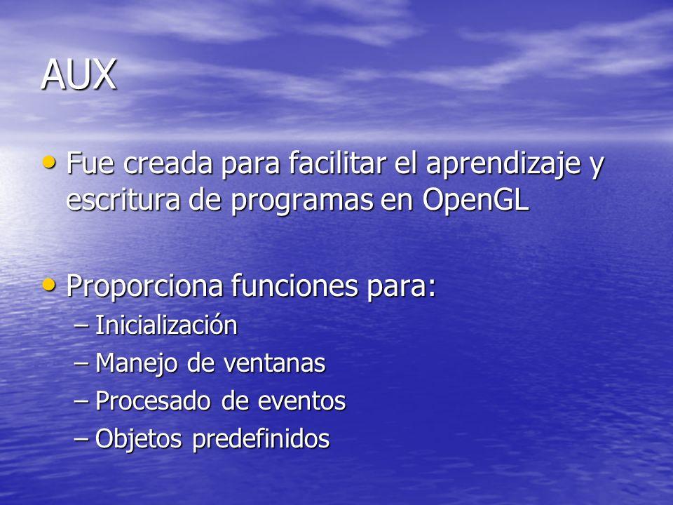 AUX Fue creada para facilitar el aprendizaje y escritura de programas en OpenGL. Proporciona funciones para: