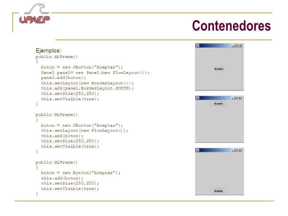 Contenedores Ejemplos: public MiFrame() {