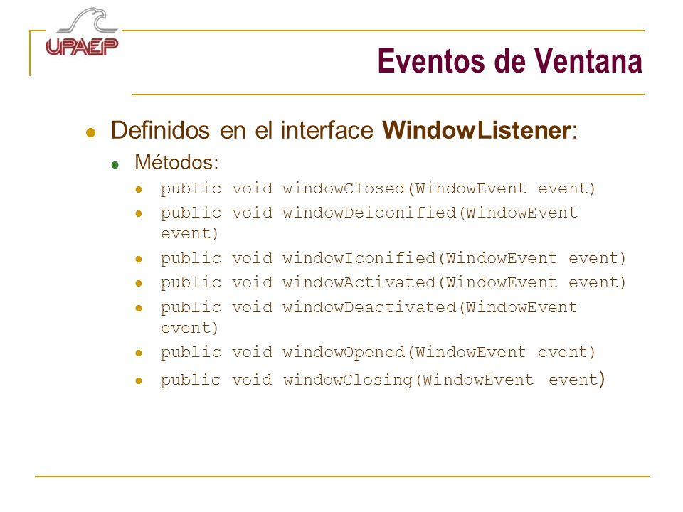 Eventos de Ventana Definidos en el interface WindowListener: Métodos: