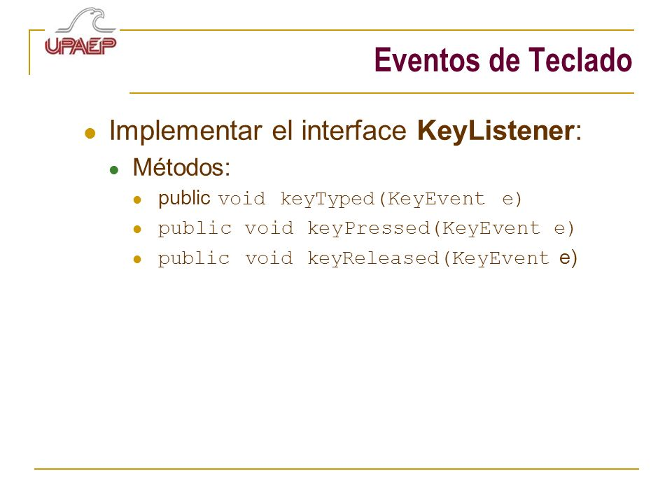 Eventos de Teclado Implementar el interface KeyListener: Métodos: