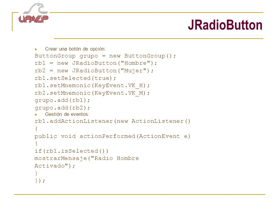 JRadioButton ButtonGroup grupo = new ButtonGroup();