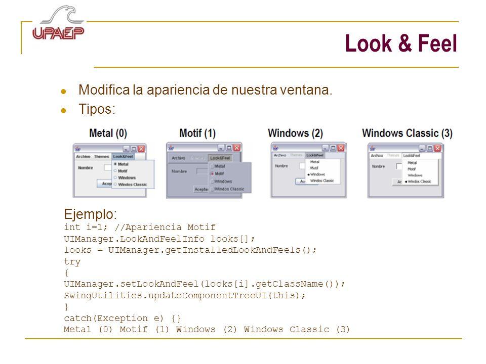 Look & Feel Modifica la apariencia de nuestra ventana. Tipos: Ejemplo: