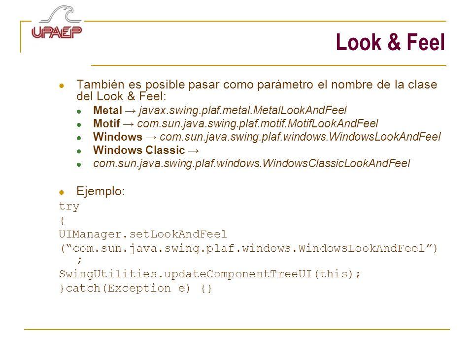 Look & Feel También es posible pasar como parámetro el nombre de la clase del Look & Feel: Metal → javax.swing.plaf.metal.MetalLookAndFeel.