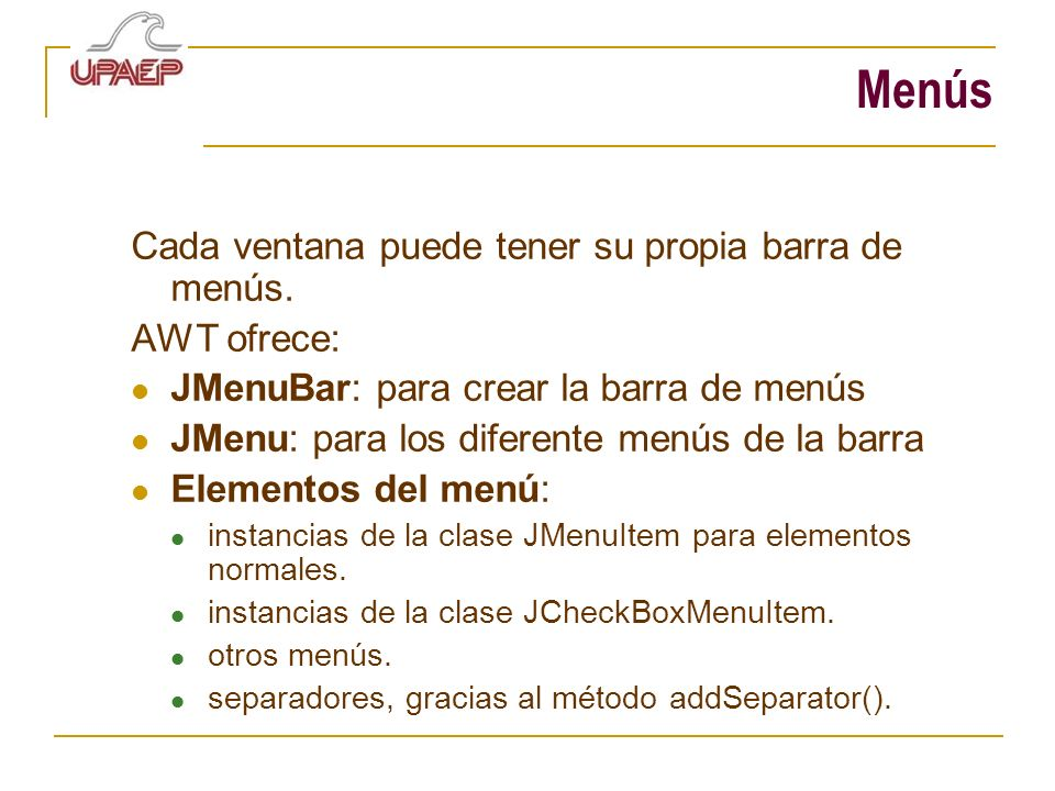 Menús Cada ventana puede tener su propia barra de menús. AWT ofrece:
