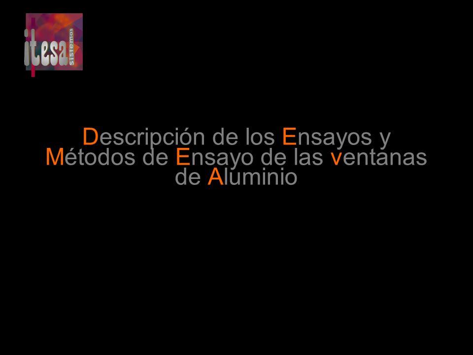 Descripción de los Ensayos y Métodos de Ensayo de las ventanas de Aluminio