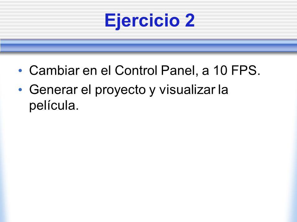 Ejercicio 2 Cambiar en el Control Panel, a 10 FPS.