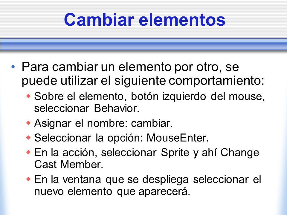 Cambiar elementos Para cambiar un elemento por otro, se puede utilizar el siguiente comportamiento: