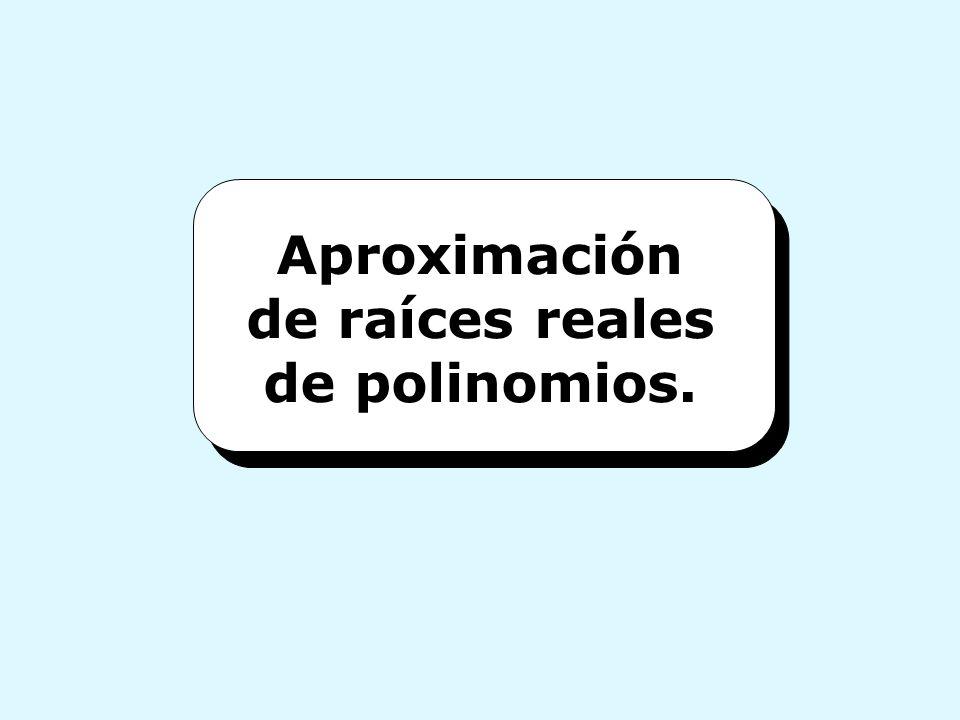 Aproximación de raíces reales de polinomios.