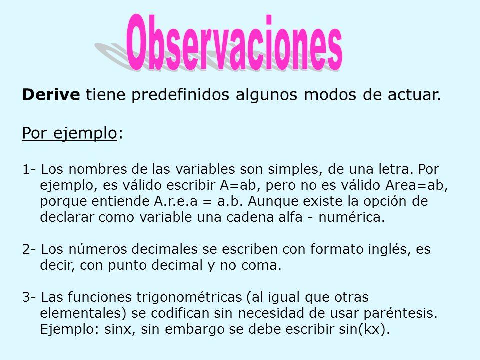 Observaciones Derive tiene predefinidos algunos modos de actuar.