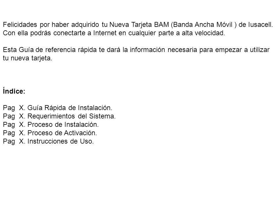Felicidades por haber adquirido tu Nueva Tarjeta BAM (Banda Ancha Móvil ) de Iusacell.