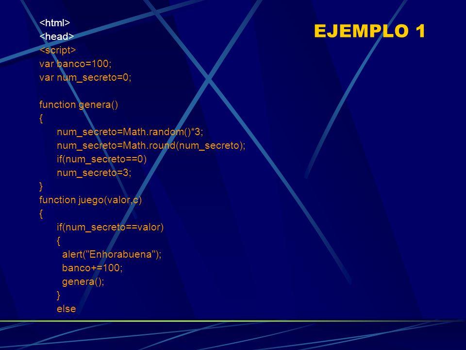 EJEMPLO 1 <html> <head> <script> var banco=100;