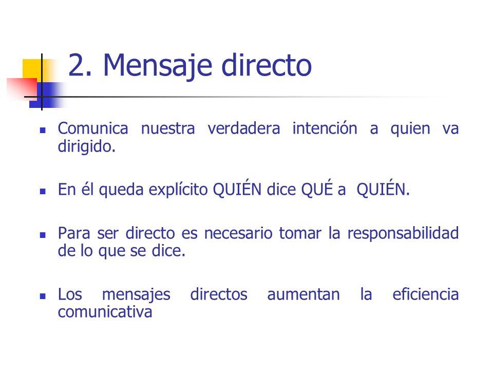 2. Mensaje directo Comunica nuestra verdadera intención a quien va dirigido. En él queda explícito QUIÉN dice QUÉ a QUIÉN.