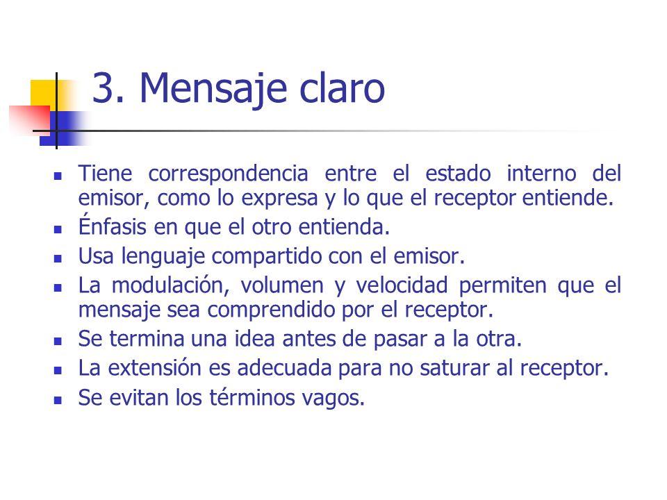 3. Mensaje claro Tiene correspondencia entre el estado interno del emisor, como lo expresa y lo que el receptor entiende.