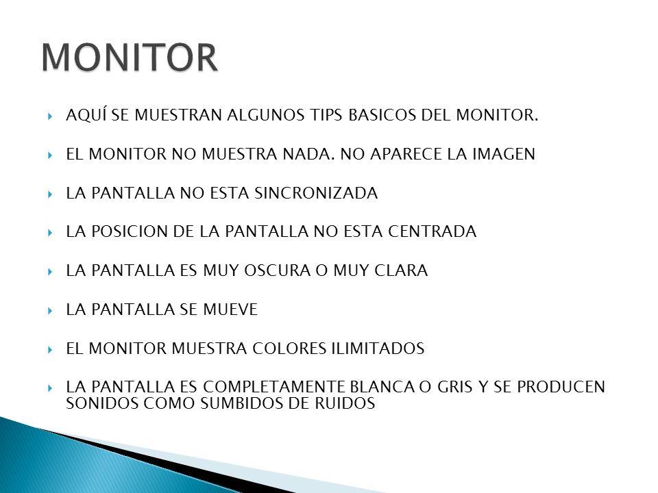 MONITOR AQUÍ SE MUESTRAN ALGUNOS TIPS BASICOS DEL MONITOR.