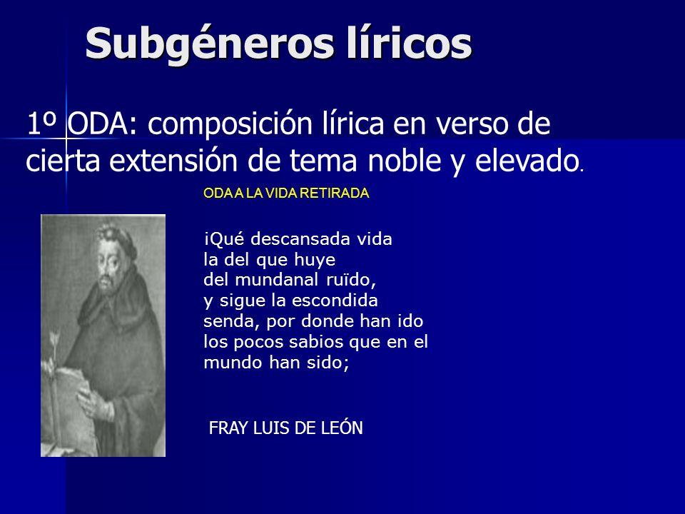 Subgéneros líricos 1º ODA: composición lírica en verso de cierta extensión de tema noble y elevado.