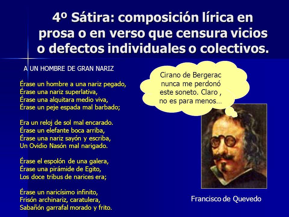4º Sátira: composición lírica en prosa o en verso que censura vicios o defectos individuales o colectivos.
