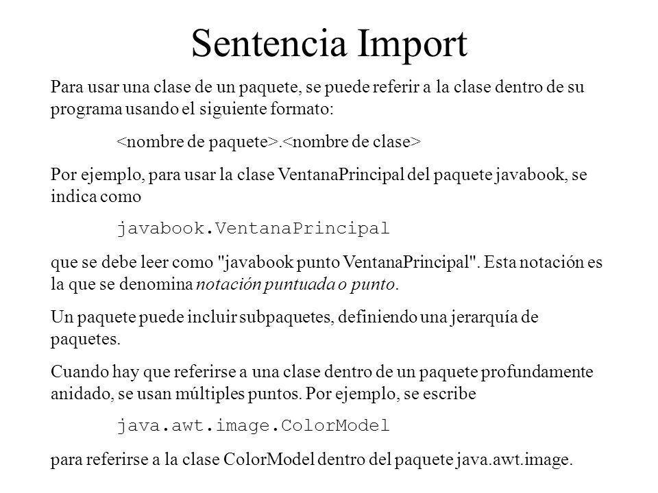 Sentencia Import Para usar una clase de un paquete, se puede referir a la clase dentro de su programa usando el siguiente formato: