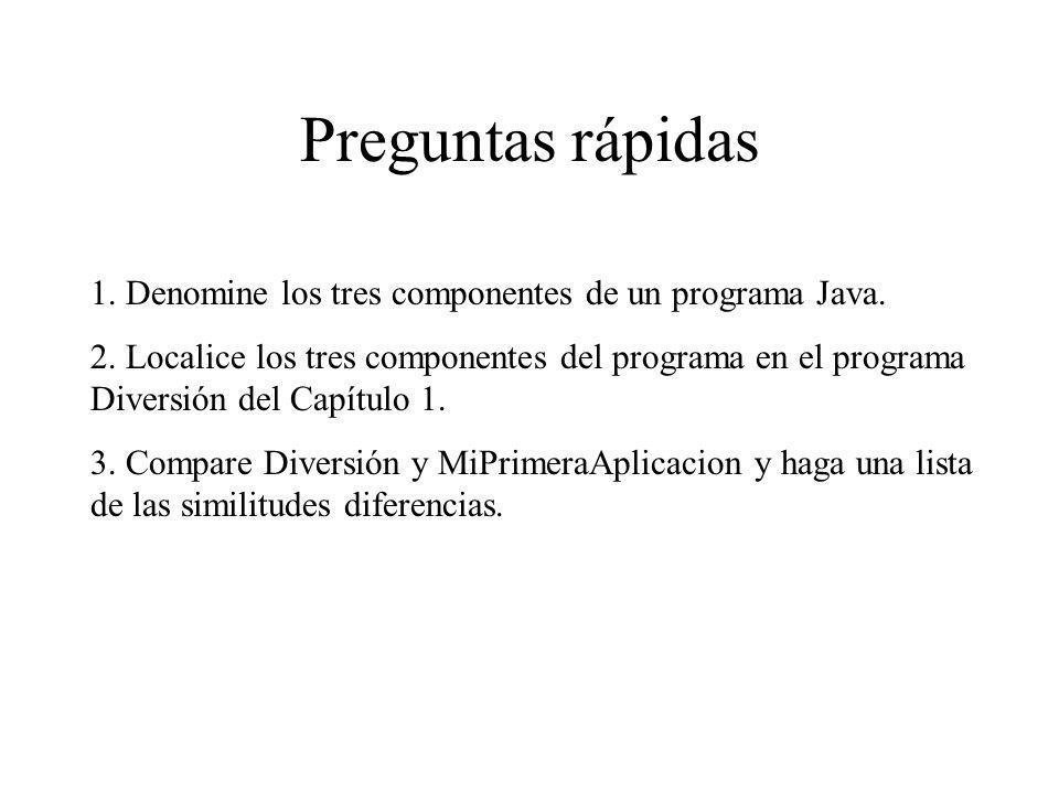 Preguntas rápidas 1. Denomine los tres componentes de un programa Java.
