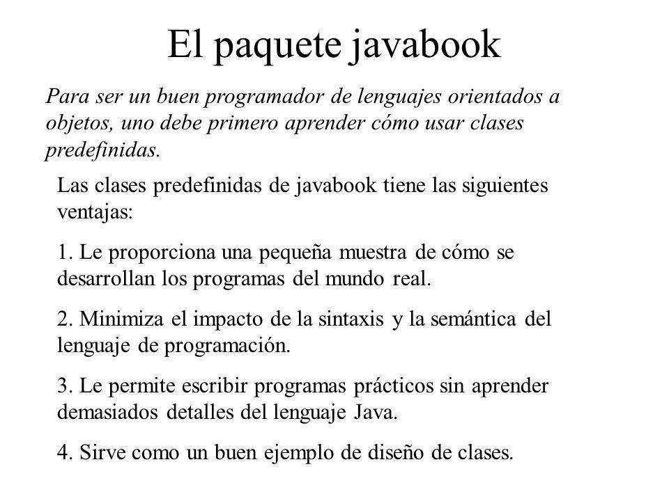 El paquete javabook Para ser un buen programador de lenguajes orientados a objetos, uno debe primero aprender cómo usar clases predefinidas.